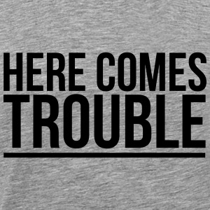 HERE COMES TROUBLE Long Sleeve Shirts - Men's Premium T-Shirt