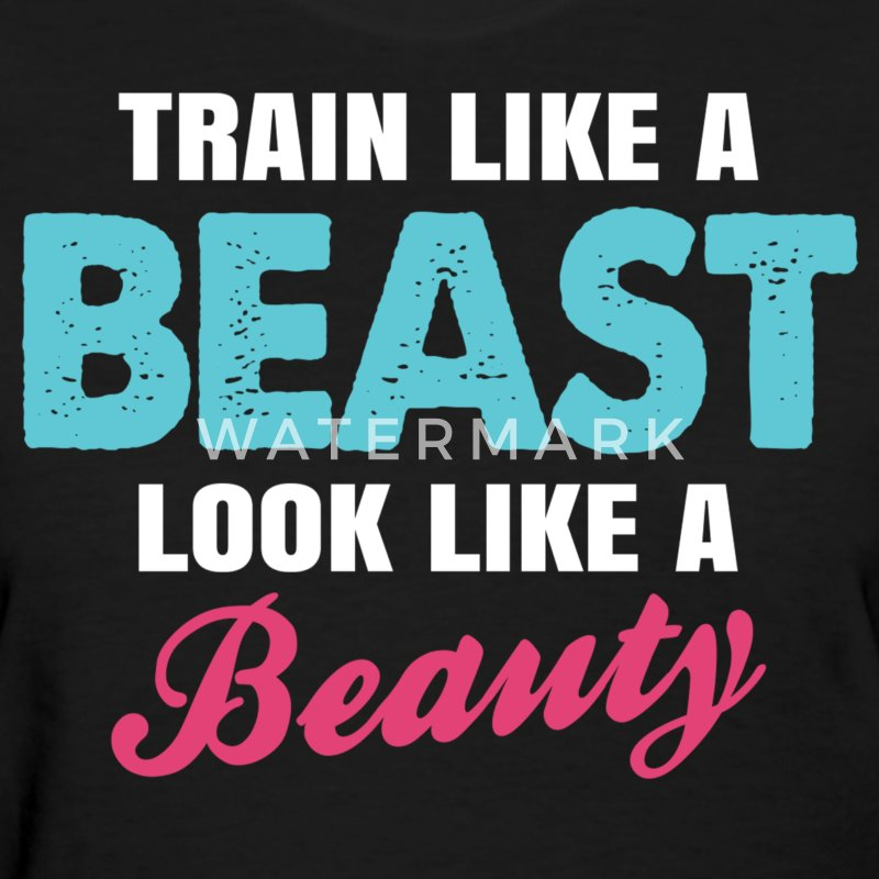 Train Like A Beast Look Like A Beauty Women's T-Shirts - Women's T-Shirt