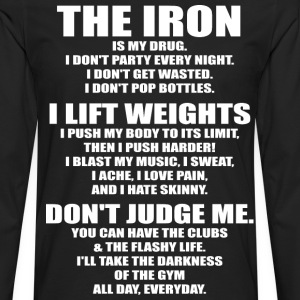 The Iron Is My Drug T-Shirts - Men's Premium Long Sleeve T-Shirt