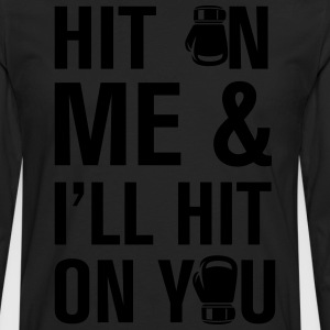 Hit On Me And T-Shirts - Men's Premium Long Sleeve T-Shirt