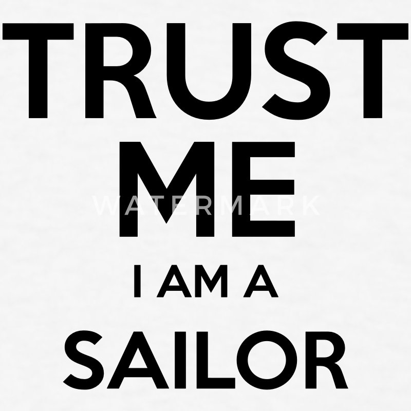 trust me i am a sailor t-shirt - Men's T-Shirt