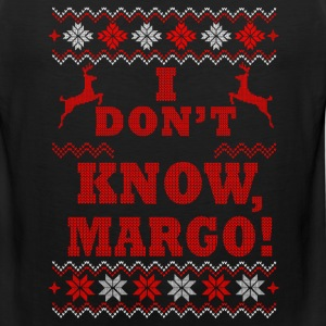 Christmas and why - I DON'T KNOW, MARGO - Men's Premium Tank