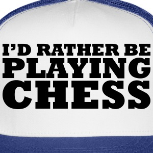 id rather be playing chess t-shirt - Trucker Cap