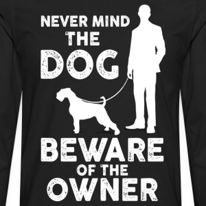 Never Mind The Dog Beware Of The Owner T-Shirts - Men's Premium Long Sleeve T-Shirt