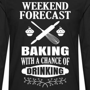 Weekend Forecast Baking.... Women's T-Shirts - Men's Premium Long Sleeve T-Shirt