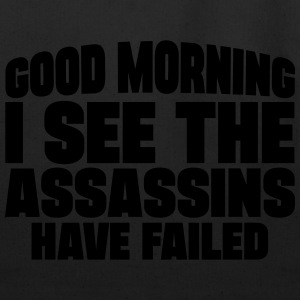 Good Morning I See The Assassins Have Failed T-Shirts - Eco-Friendly Cotton Tote