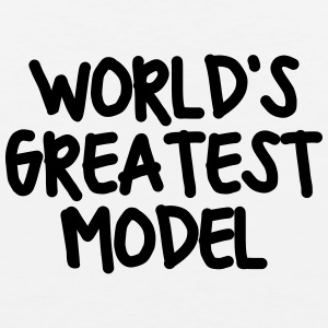 worlds greatest model t-shirt - Men's Premium Tank