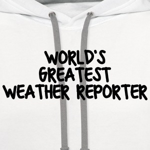 worlds greatest weather reporter t-shirt - Contrast Hoodie