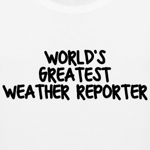 worlds greatest weather reporter t-shirt - Men's Premium Tank