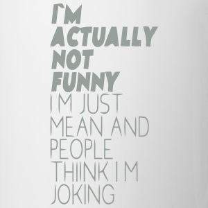 I'M ACTUALLY NOT FUNNY - I'M JUST MEAN T-Shirts - Coffee/Tea Mug