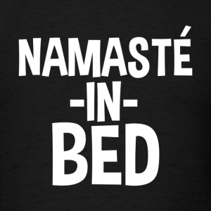Namaste in Bed Funny - Men's T-Shirt