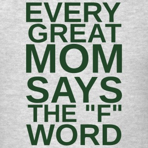 EVERY GREAT MOM - SAYS THE F WORD Long Sleeve Shirts - Men's T-Shirt