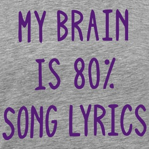 MY BRAIN IS 80% SONG LYRICS Hoodies - Men's Premium T-Shirt