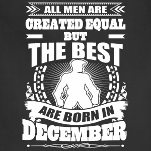 All Men Created Equal But Best Born In December - Adjustable Apron