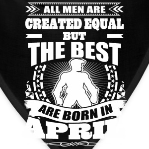 All Men Created Equal But The Best Born In April - Bandana