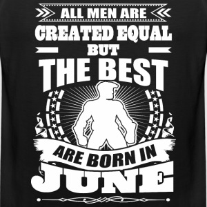 All Men Created Equal But The Best Born In June - Men's Premium Tank