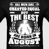 All Men Created Equal But The Best Born In August - Men's T-Shirt