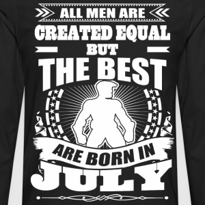 All Men Created Equal But The Best Born In July - Men's Premium Long Sleeve T-Shirt