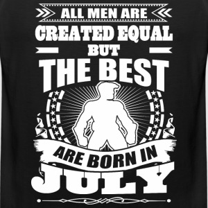 All Men Created Equal But The Best Born In July - Men's Premium Tank