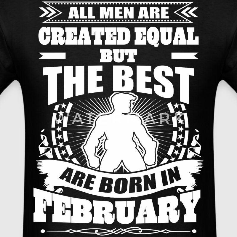 All Men Created Equal But Best Born In February - Men's T-Shirt