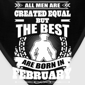 All Men Created Equal But Best Born In February - Bandana