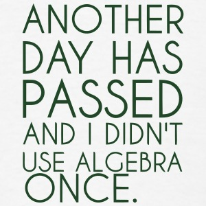 ANOTHER DAY HAS PASSED - AND I DIDN'T USE ALGEBRA  Caps - Men's T-Shirt