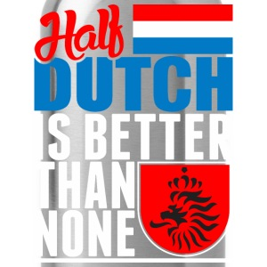 Half Dutch Is Better Than None - Water Bottle