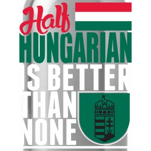 Half Hungarian Is Better Than None - Water Bottle