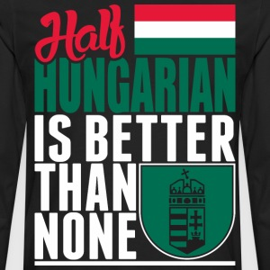 Half Hungarian Is Better Than None - Men's Premium Long Sleeve T-Shirt