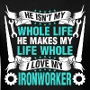 He Makes My Life Whole I Love My Ironworker - Men's T-Shirt