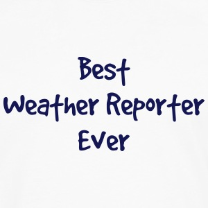 best weather reporter ever t-shirt - Men's Premium Long Sleeve T-Shirt