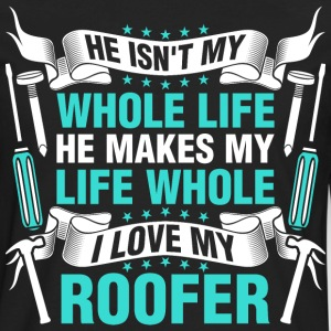 He Makes My Life Whole I Love My Roofer - Men's Premium Long Sleeve T-Shirt