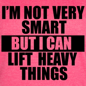 I'm not very smart, but I can lift heavy things La - Women's Vintage Sport T-Shirt