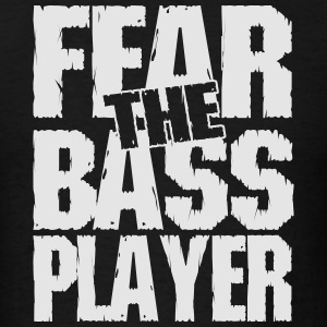 Fear the bass player Tank Tops - Men's T-Shirt