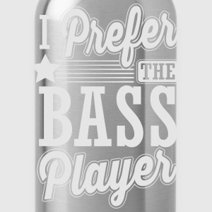 I prefer the bass player T-Shirts - Water Bottle
