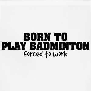 born to play badminton forced to work t-shirt - Adjustable Apron
