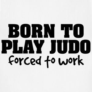 born to play judo forced to work t-shirt - Adjustable Apron