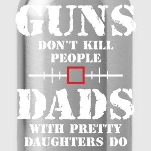Guns Dont Kill People Dads With Pretty Daughters  T-Shirts - Water Bottle