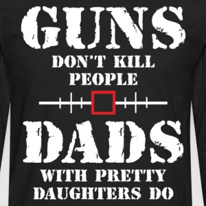 Guns Dont Kill People Dads With Pretty Daughters  T-Shirts - Men's Premium Long Sleeve T-Shirt