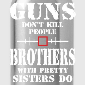 Guns Dont Kill People Brothers With Pretty Sister T-Shirts - Water Bottle