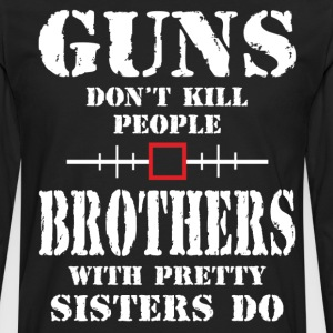 Guns Dont Kill People Brothers With Pretty Sister T-Shirts - Men's Premium Long Sleeve T-Shirt