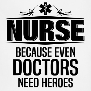 Nurse Because Even Doctors Need Heroes Women's T-Shirts - Adjustable Apron