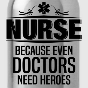Nurse Because Even Doctors Need Heroes Women's T-Shirts - Water Bottle