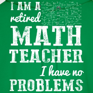 I Am A Retired Math Teacher Have No Problems - Men's Hoodie