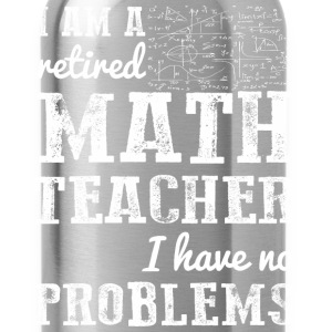 I Am A Retired Math Teacher Have No Problems - Water Bottle