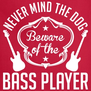 Never Mind The Dog Beware Of The Bass Player - Adjustable Apron