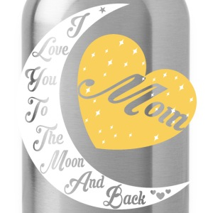 Mom I Love You To The Moon And Back - Water Bottle