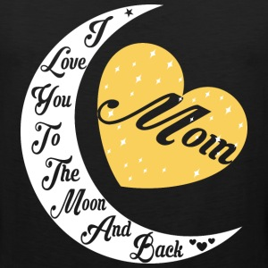 Mom I Love You To The Moon And Back - Men's Premium Tank