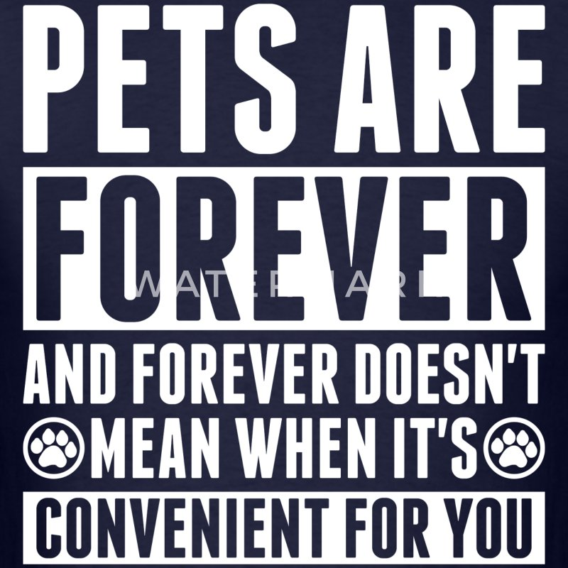 Pets Are Forever And Doesnt Mean Convenient To You - Men's T-Shirt