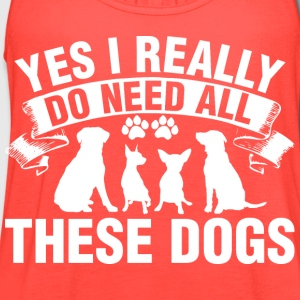 Yes I Really Do Need All These Dogs - Women's Flowy Tank Top by Bella
